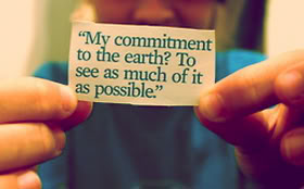 """"""" My Commitment To The Earth, To See As Much Of It As Possible """""""