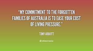 """"""" My Commitment To The Forgotten Families Of Australia Is To Ease Your Cost Of Living Pressure """" - Tony Abbott"""