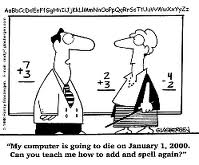 """""""My Computer Is Going To Die On January 1,2000. Can You Teach Me How To Add And Splell Again!"""""""