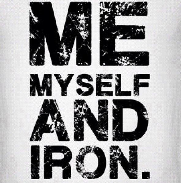 My Myself And Iron.  ~ Body Quotes