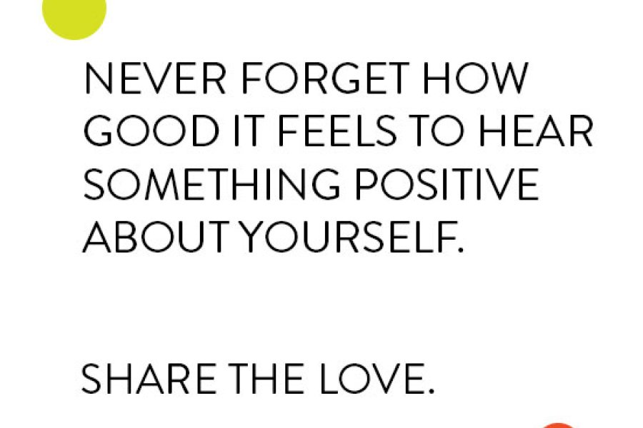 Never Forget How Good It Feels To Hear Something Positive About Yourself. Share The Love