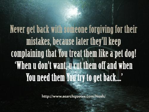 Never Get Back With Someone Forgiving For Their Mistakes, Because Later They'll Keep Complaining That You Treat Them Like A Pet Dog….