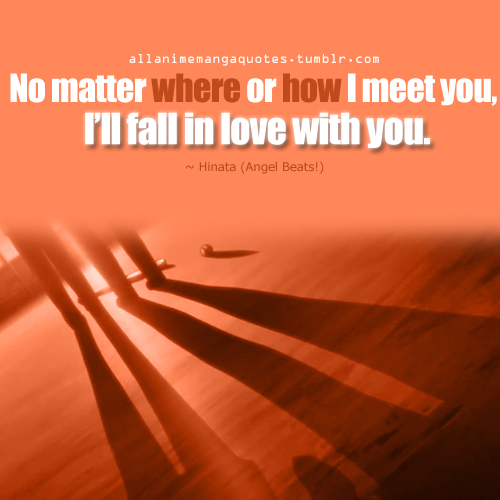 No Matter Where Or How I Meet You, I'll Fall In Love With You.