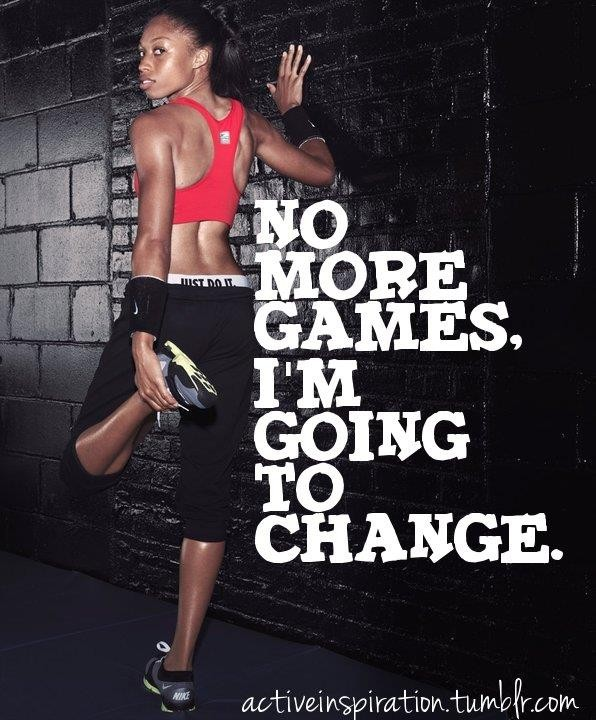 No More Games, I'm Going To Change. ~ Body Quotes