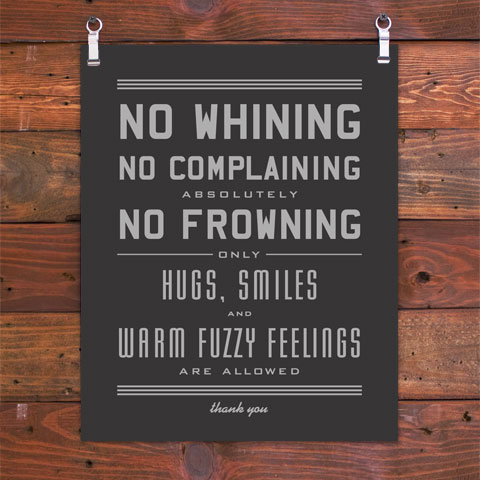 No Whining No Complaining Absolutely No Frowning Only Hugs, Smiles And Warm Fuzzy Feelings Are Allowed
