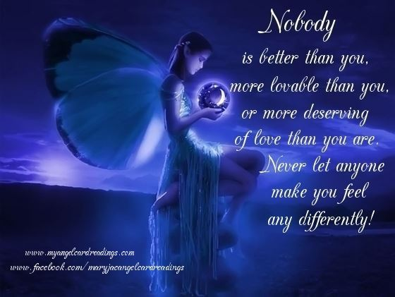 Nobody Is Better Than You, More Lovable Than You, Or More Deserving Of Love Than You Are. Never Let Anyone Make You Feel Any Differently.
