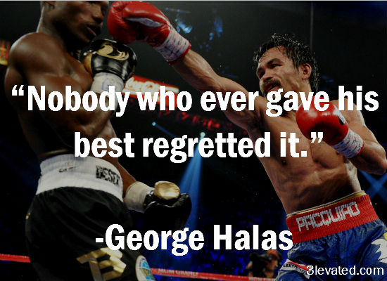 """ Nobody Who Ever Gave His Best Regretted It "" - George Halas ~ Boxing Quotes"
