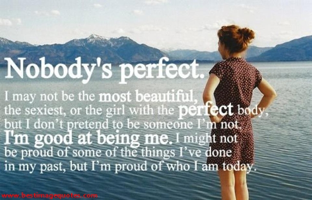 Nobody\'s Perfect. I May Not Be The Most Beautiful, The ...