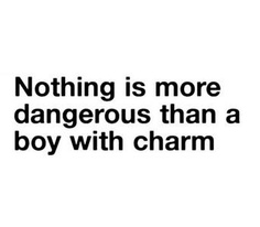 Nothing Is More Dangerous Than A Boy With Charm.
