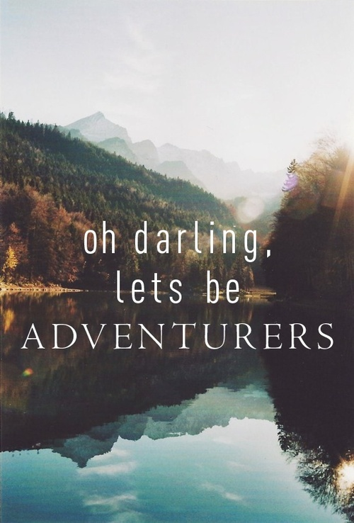 Oh Darling. Lets Be Adventurers.