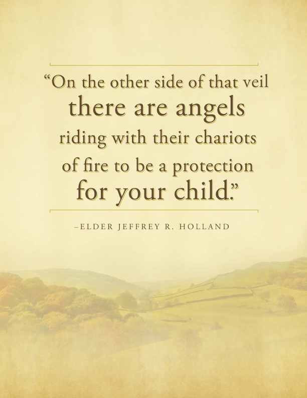 """ On The  Other Side Of That Veil There Are Angels Riding With Their Chariots Of Fire To Be A Protection For Your Child """