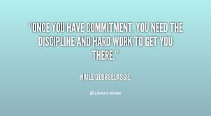 """"""" Once You Have Commitment. You Need The Discipline And Hard Work To Get You There """" - Haile Gebrselassie"""