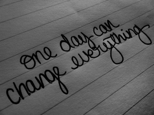 One Day Can Change Everything.
