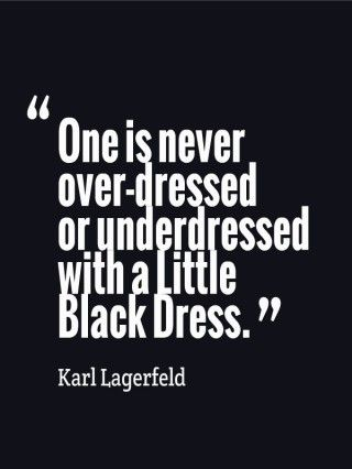 """ One Is Never Over-Dressed Or Underdressed With A Little Black Dress "" - Karl Lagerfeld ~ Clothing Quotes"