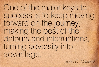 One Of The Major Keys To Success Is To Keep Moving Forward On The