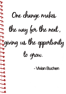 Only Change Makes The Way  For The Next, Giving Us The Opportunity To Grow. - Vivian Buchen