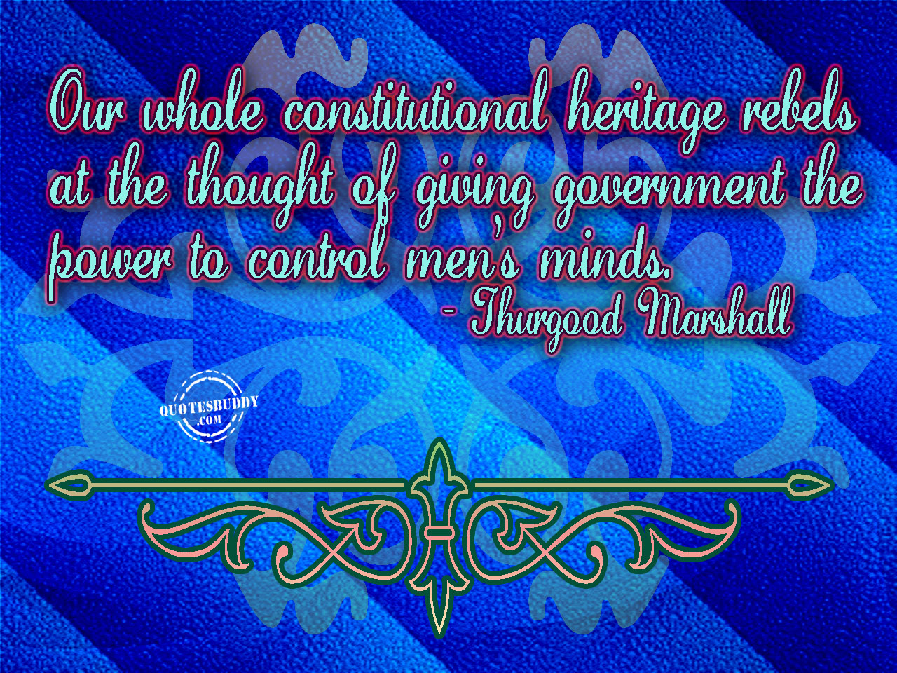 Our Whole Constitutional Heritage Rebels At The Thought Of Giving Government The Power To Control Men's Minds. - Thurgood Marshal ~ Censorship Quotes