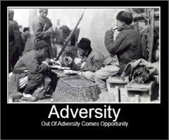 Out Of Adversity Comes Opportunity.