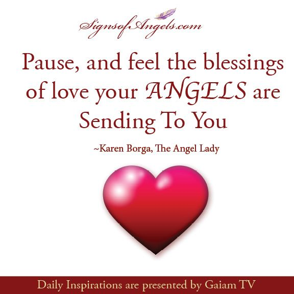 Pause, And Feel The Blessings Of Love Your Angels Are Sending To You.