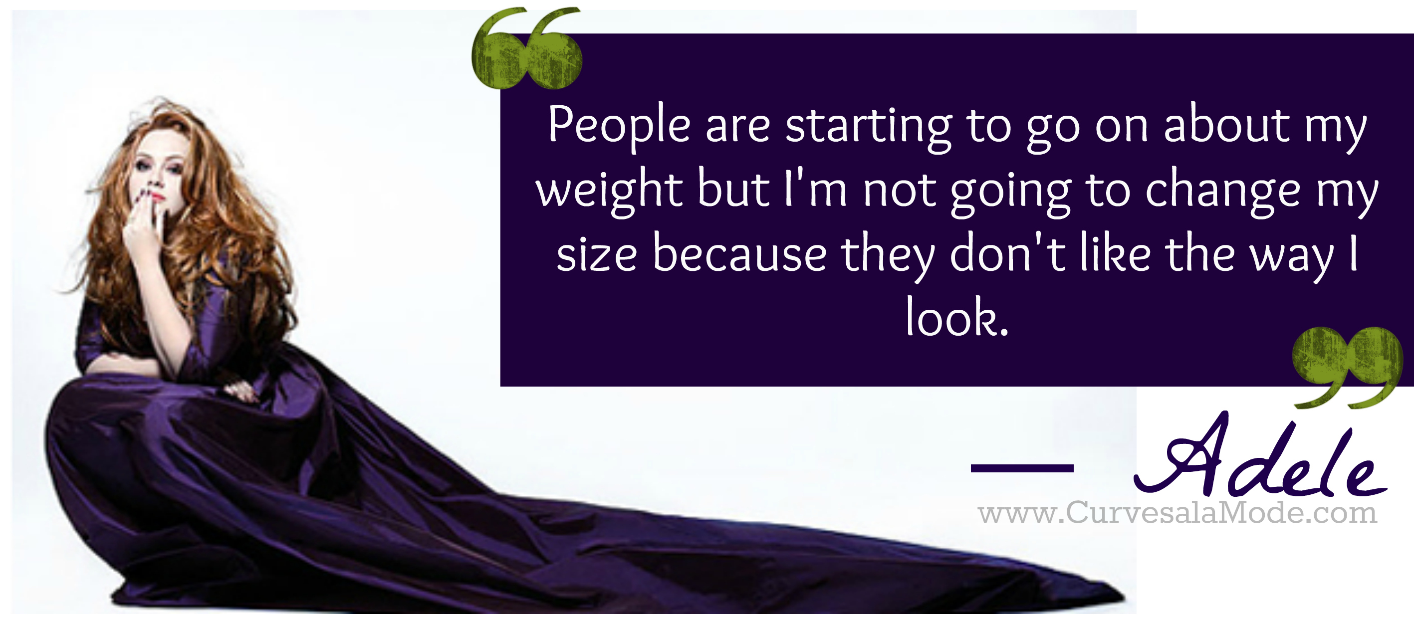 """"""" People Are Starting To Go On About My Weight But I'm Not Going To Change My Size Because They Don't Like The Way I Look.""""  - Adele ~ Body Quotes"""