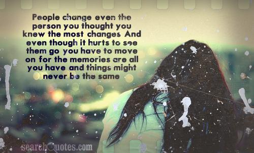 People Change Even The Person You Thought You Know The Most Changes…