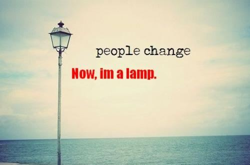 People Change Now, I'm A Lamp.