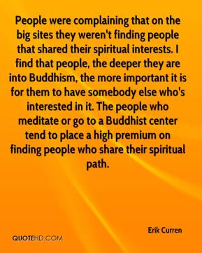 People Were Complaining That On The Big Sites They Weren't Finding People That Shared Their Spiritual Interests…..  Erik Curren