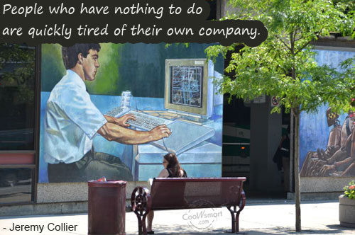 People Who Have Nothing To Do Are Quickly Tired Of Their Own Company. - Jeremy Collier - Boredom Quotes