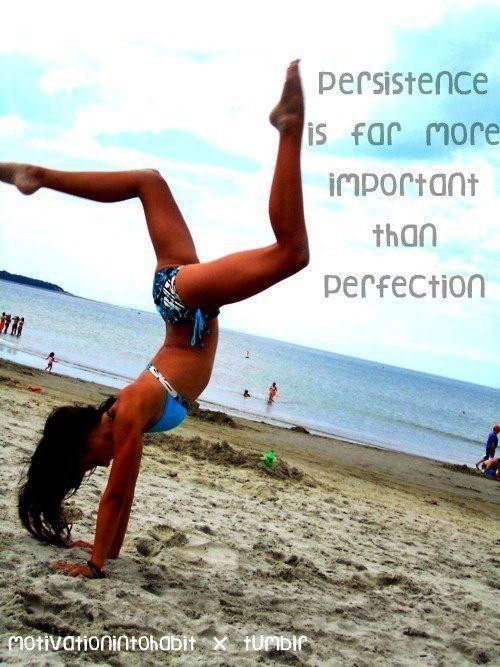 Persistence Is Far More Important Than Perfection. ~ Body Quotes