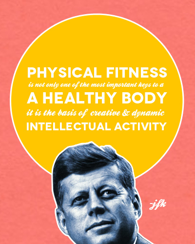 Physical Fitness Is Not Only One Of The Most Important Key To A Healthy Body It Is The Basis Of Creative n Dynamic Intellectual Activity.