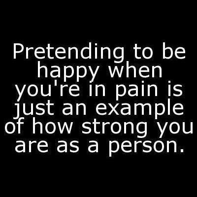Pretending To Be Happy When You're In Pain Is Just An Example Of How Strong You Are As A Person. ~ Buddhist Quotes