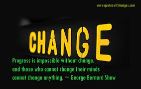 Progress Is Impossible Without Change And Those Who Cannot Change Their Minds Cannot Change Everything - George Bernard Shaw