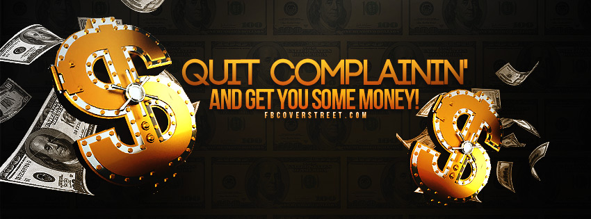 Quit Complainin' And Get You Some Money