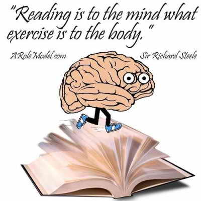 """ Reading Is To The Mind What Exercise Is To The Body """
