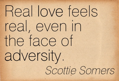 Real Love Feels Real, Even In The Face Of Adversity. - Scottie Somers