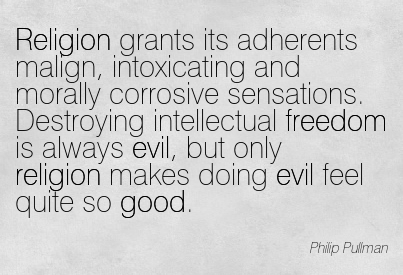 Religion Grants Its Adhes Malign Intoxicating And Mly Corrosive Sensations Destroying Intellectual Freedom Is