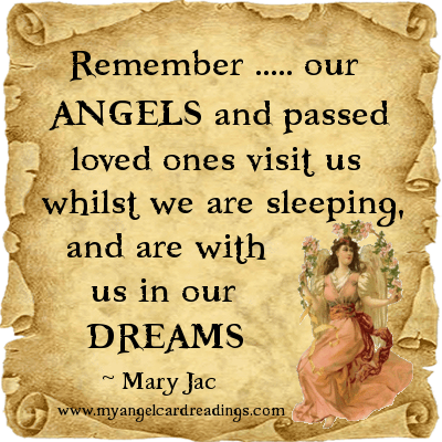 Remember, Our Angels And Passed Loved Ones Visit Us Whilst We Are Sleeping, And Are With Us In Our Dreams - Mary Jac
