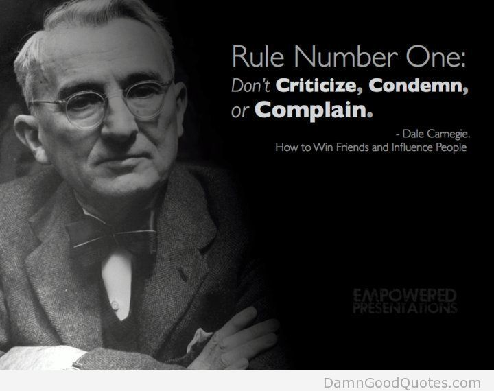 Rule Number One Don't Criticize, Condemn, Or Complain.