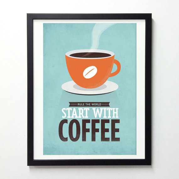 Rule The World Start With Coffee.