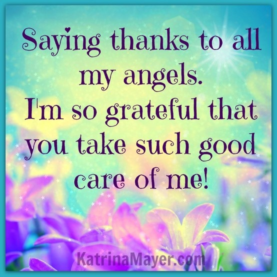 Saying Thanks To All My Angels. I'm So Grateful That You Take Such Good Care Of Me.