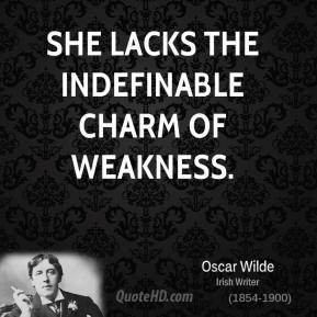 She Lacks The Indefinable Charm Of Weakness. - Oscar Wilde