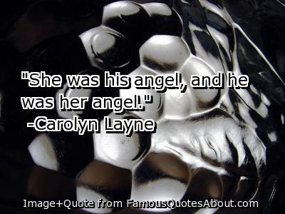 """"""" She Was His Angel, And He Was Her Angel """" - Carolyn Layne"""