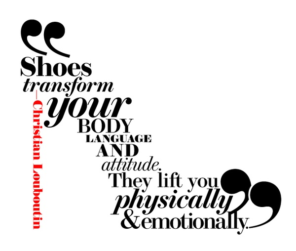 """ Shoes Transform Your Body Language And Attitude. They Lift You Physically & Emotionally "" - Christian Louboutin ~ Clothing Quotes"