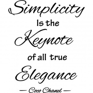 Simplicity Is The Keynote Of All True Elegance. - Coco Chanel ~ Clothing Quotes