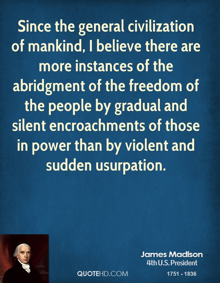 Since The General Civilization Of Mankind, I Believe There Are More Instances Of The Abridgment Of The Freedom… - James Madison