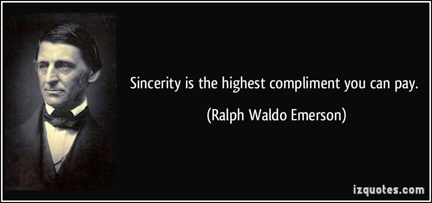 Sincerity Is The Highest Compliment You Can Pay - Ralph Waldo Emerson