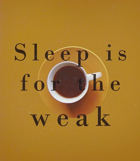 Sleep Is For The Weak. ~ Coffee Quotes