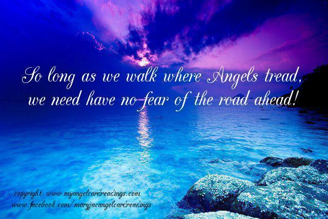 So Long As We Walk Where Angels Tread, We Need Have No Fear Of The Road Ahead.
