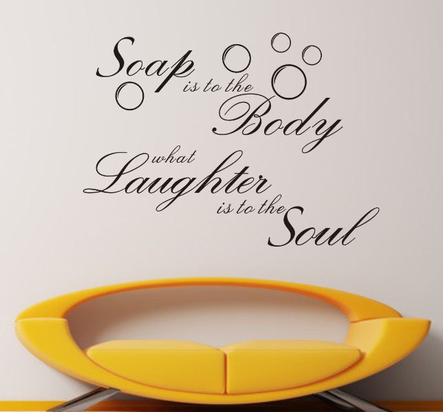 Soap Is To The Body  What Laughter Is To The Soul.