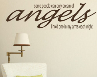 Some People Can Only Dream Of Angels I Hold One In My Arms Night.